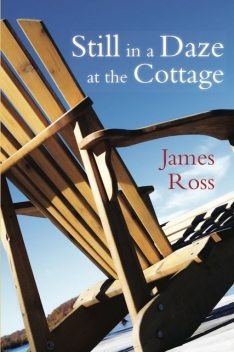 Still in a Daze at the Cottage, James Ross
