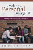 The Making of a Personal Evangelist: Winning the World for Christ – One By One, Christopher Shennan