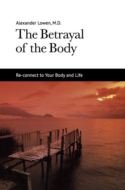The Betrayal of the Body, Alexander Lowen