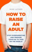 How to Raise an Adult, Mike Luther