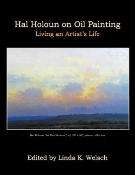 Hal Holoun On Oil Painting: Living an Artist's Life, Linda K. Welsch