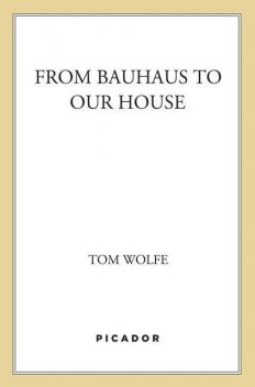 From Bauhaus to Our House, Tom Wolfe