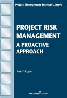 Project Risk Management: An Essential Tool for Managing and Controlling Projects, Paul S. Royer