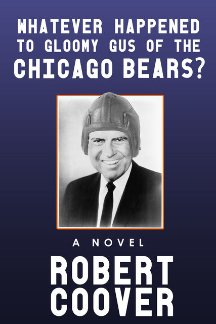 Whatever Happened to Gloomy Gus of the Chicago Bears, Robert Coover