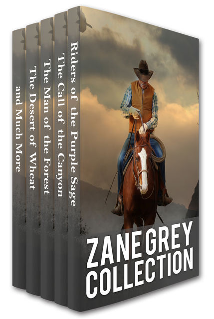 Zane Grey Collection: Riders of the Purple Sage, The Call of the Canyon, The Man of the Forest, The Desert of Wheat and Much More, Zane Grey