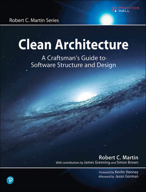 Clean Architecture: A Craftsman's Guide to Software Structure and Design (Robert C. Martin Series), Robert Martin