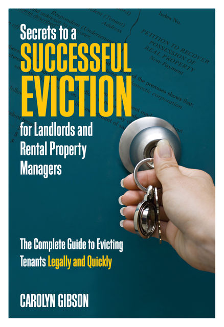 Secrets to a Successful Eviction for Landlords and Rental Property Managers, Carolyn Gibson