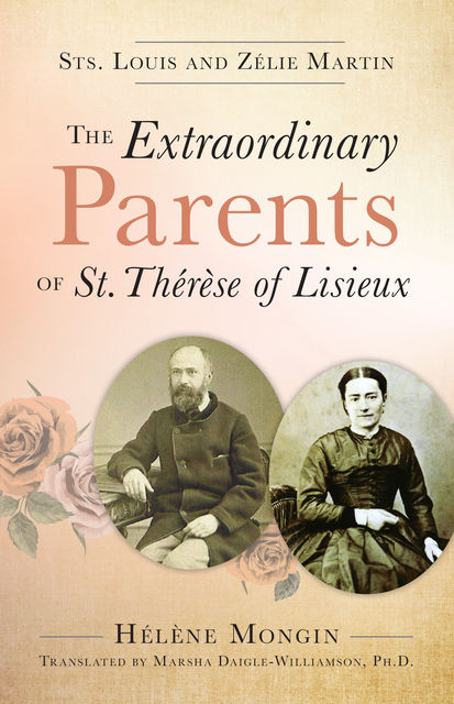 The Extraordinary Parents of St. Thérèse of Lisieux, Helene Mongin