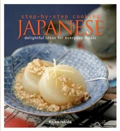 Step by Step Cooking Japanese. Delightful Ideas for Everyday Meals, keiko ishida