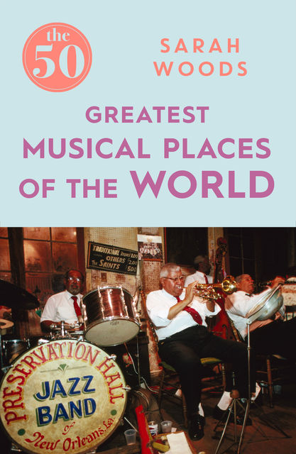 The 50 Greatest Musical Places, Sarah Woods