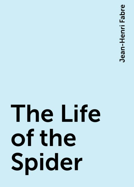 The Life of the Spider, Jean-Henri Fabre