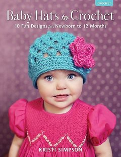 Baby Hats to Crochet, Simpson Kristi
