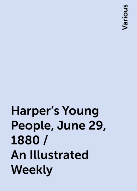 Harper's Young People, June 29, 1880 / An Illustrated Weekly, Various