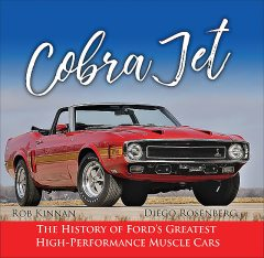 Cobra Jet: The History of Ford's Greatest High-Performance Muscle Cars, amp, Rob, Diego Rosenberg Kinnan