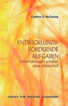 Developmental Assignments: Creating Learning Experiences without Changing Jobs (German), Cynthia D. McCauley