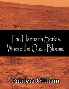 The Hannaria Series Book 5: Where the Oasis Blooms, Patricia Gilliam