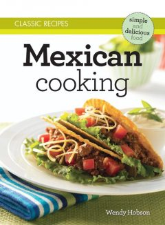 Classic Recipes: Mexican Cooking, Wendy Hobson