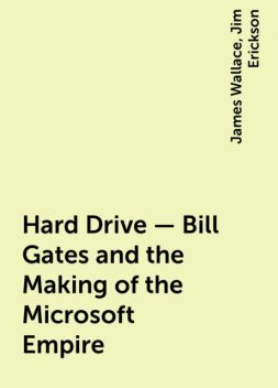 Hard Drive – Bill Gates and the Making of the Microsoft Empire, James Wallace, Jim Erickson