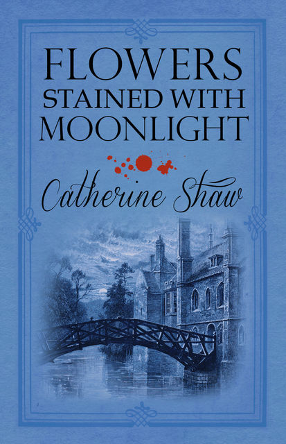 Flowers Stained with Moonlight, Catherine Shaw