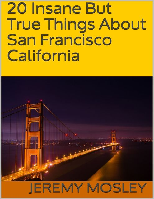 20 Insane But True Things About San Francisco California, Jeremy Mosley