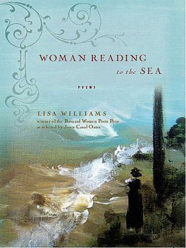 Woman Reading to the Sea: Poems, Lisa Williams