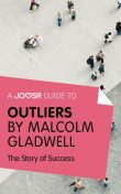 A Joosr Guide to Outliers by Malcolm Gladwell, Joosr