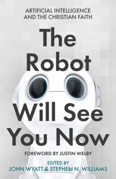 The Robot Will See You Now, Stephen Williams, John Wyatt