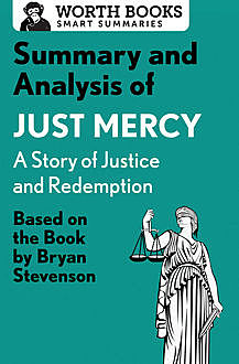 Summary and Analysis of Just Mercy: A Story of Justice and Redemption, Worth Books