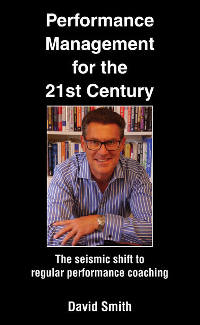 Performance Management for the 21st Century, David Smith