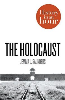Holocaust: History in an Hour, The, Jemma J., Saunders
