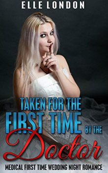 Taken For The First Time By The Doctor: Victorian Medical First Time Older Man Younger Woman Romance, Elle London