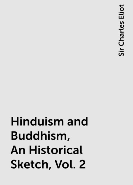 Hinduism and Buddhism, An Historical Sketch, Vol. 2, Sir Charles Eliot