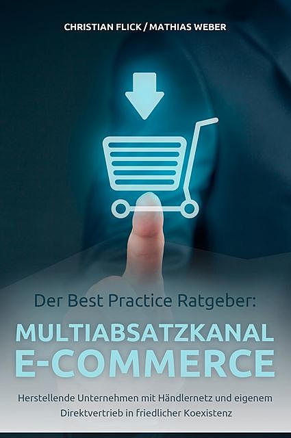 Der Best Practice Ratgeber: Multiabsatzkanal E-Commerce, Mathias Weber, Christian Flick