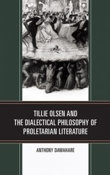 Tillie Olsen and the Dialectical Philosophy of Proletarian Literature, Anthony Dawahare