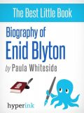 Enid Blyton: Biography of the Author Behind Noddy, The Famous Five, and The Secret Seven, Paula Whiteside