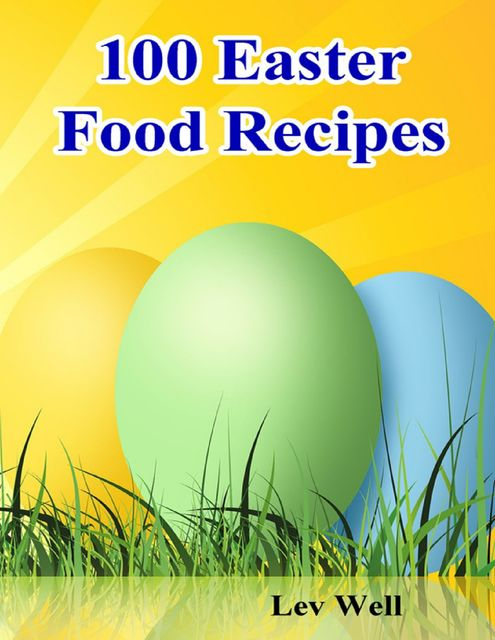100 Easter Food Recipes, Lev Well