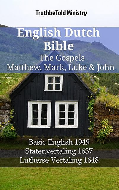 English Dutch Bible – The Gospels – Matthew, Mark, Luke & John, TruthBeTold Ministry