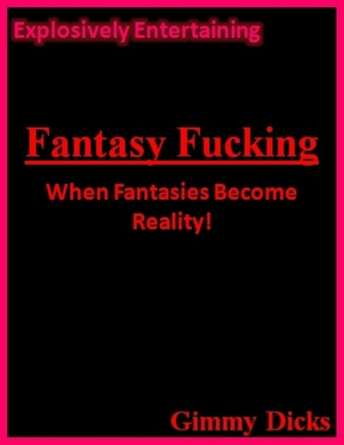 Fantasy Fucking, Gimmy Dicks