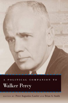 A Political Companion to Walker Percy, Brian Smith, Peter Augustine Lawler