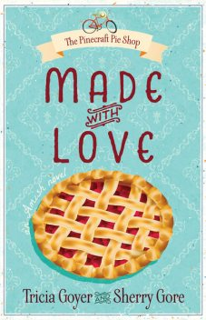 Made with Love, Sherry Gore, Tricia Goyer