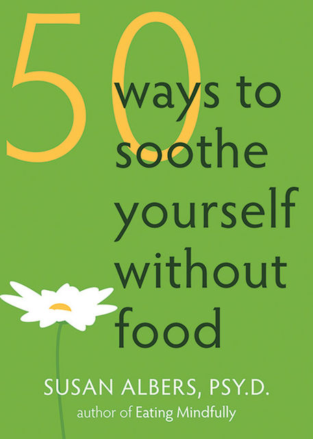 50 Ways to Soothe Yourself Without Food, Susan Albers