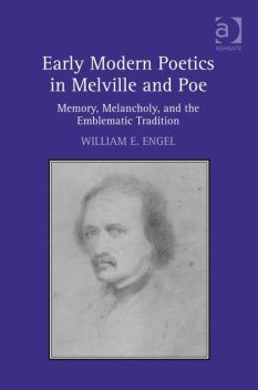 Early Modern Poetics in Melville and Poe, William E Engel