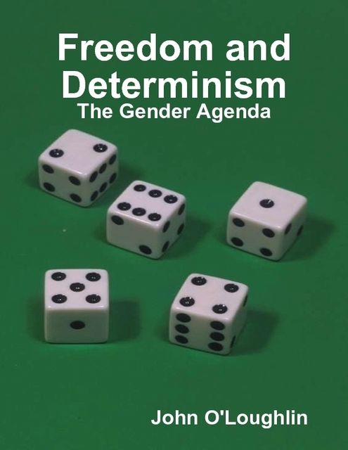 Freedom and Determinism – The Gender Agenda, John O'Loughlin
