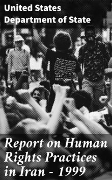 Report on Human Rights Practices in Iran – 1999, United States Department of State