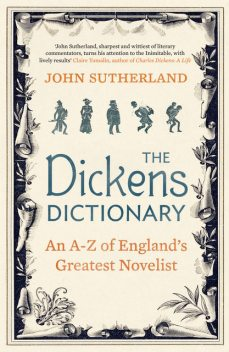The Dickens Dictionary: An A-Z of England's Greatest Novelist, John Sutherland