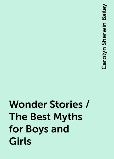 Wonder Stories / The Best Myths for Boys and Girls, Carolyn Sherwin Bailey