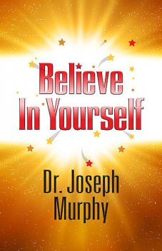 Believe in Yourself, Joseph Murphy