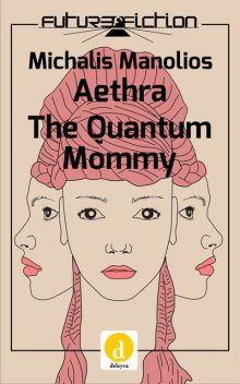 Aethra/The Quantum Mommy, Michalis Manolios