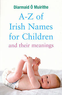 A–Z of Irish Names for Children and Their Meanings, Diarmaid Ó Muirithe