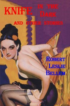 Knife In the Dark and Other Stories, Robert Leslie Bellem